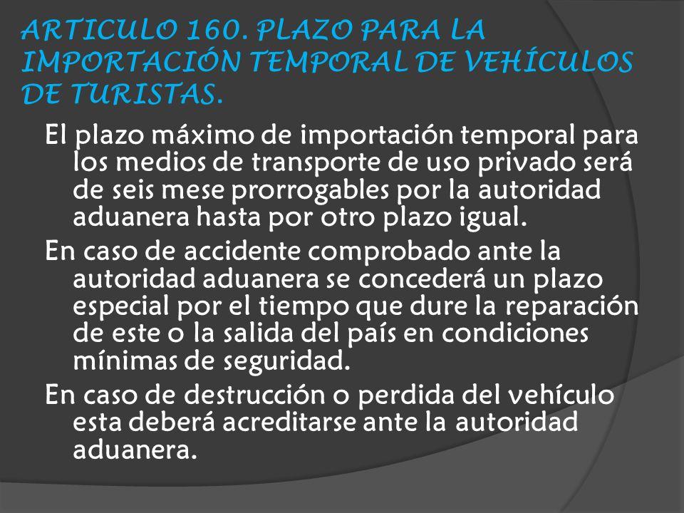 ARTICULO 160.PLAZO PARA LA IMPORTACIÓN TEMPORAL DE VEHÍCULOS DE TURISTAS.