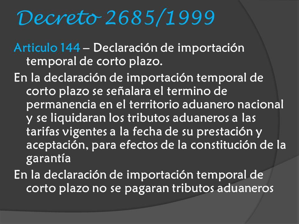 Decreto 2685/1999 Articulo 144 – Declaración de importación temporal de corto plazo.