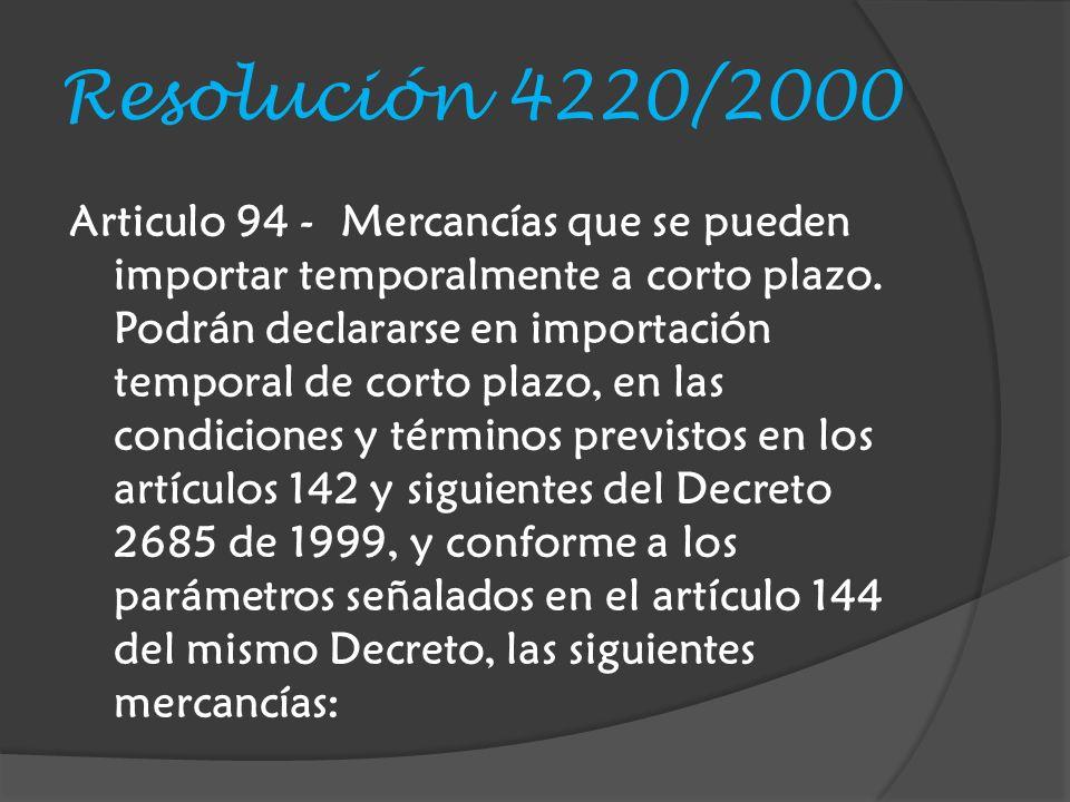 Resolución 4220/2000 Articulo 94 - Mercancías que se pueden importar temporalmente a corto plazo.