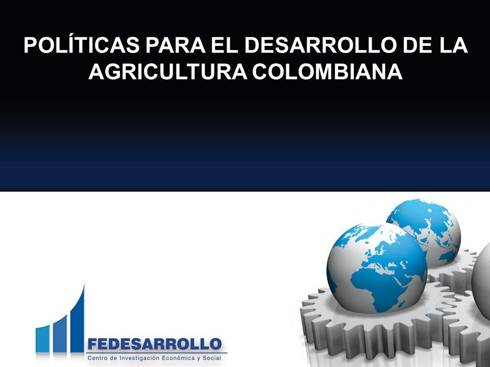 POLÍTICAS PARA EL DESARROLLO DE LA AGRICULTURA COLOMBIANA