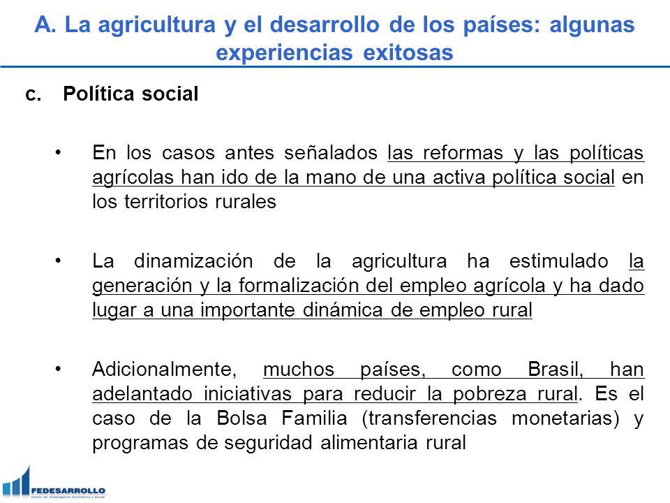 c.Política social En los casos antes señalados las reformas y las políticas agrícolas han ido de la mano de una activa política social en los territor