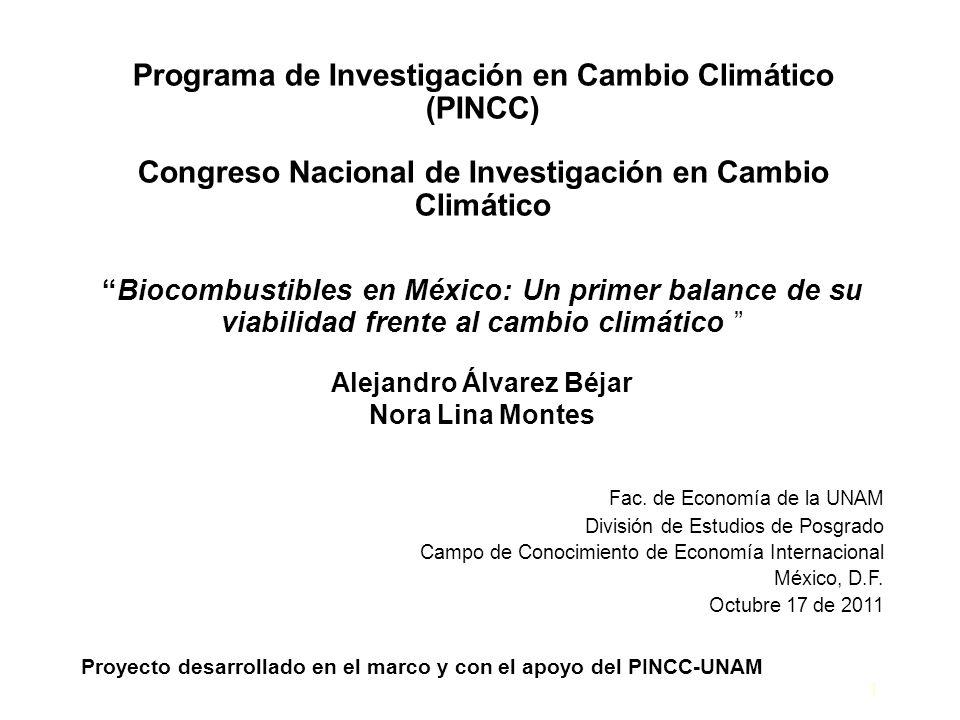1 Programa de Investigación en Cambio Climático (PINCC) Congreso Nacional de Investigación en Cambio Climático Biocombustibles en México: Un primer ba