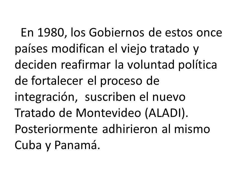 En 1980, los Gobiernos de estos once países modifican el viejo tratado y deciden reafirmar la voluntad política de fortalecer el proceso de integració