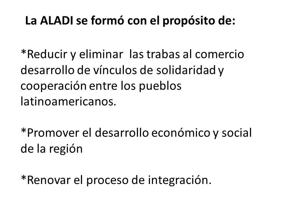 *Reducir y eliminar las trabas al comercio desarrollo de vínculos de solidaridad y cooperación entre los pueblos latinoamericanos. *Promover el desarr