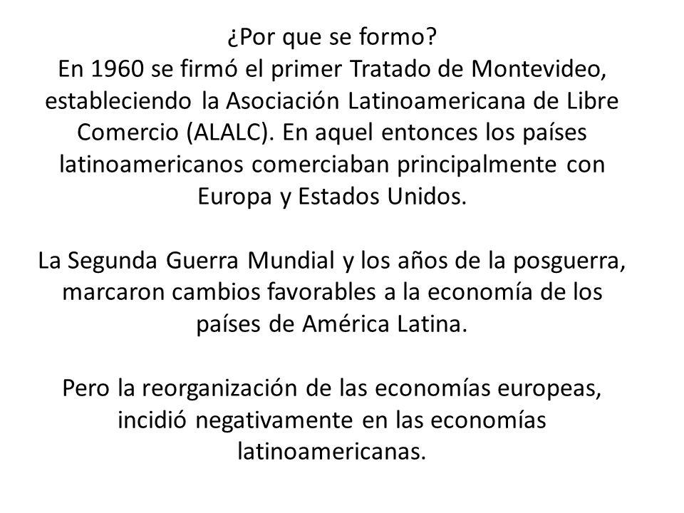 ¿Por que se formo? En 1960 se firmó el primer Tratado de Montevideo, estableciendo la Asociación Latinoamericana de Libre Comercio (ALALC). En aquel e