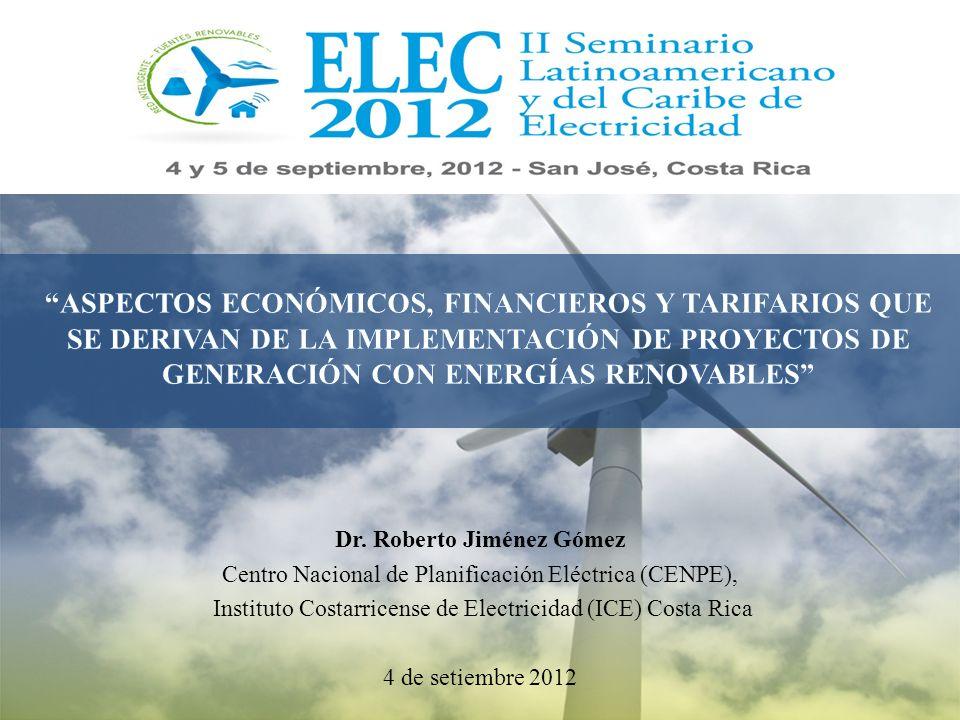 Dr. Roberto Jiménez Gómez Centro Nacional de Planificación Eléctrica (CENPE), Instituto Costarricense de Electricidad (ICE) Costa Rica 4 de setiembre