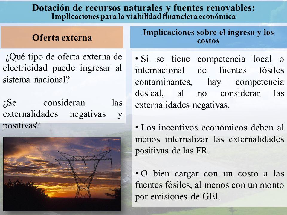 Dotación de recursos naturales y fuentes renovables: Implicaciones para la viabilidad financiera económica Oferta externa Implicaciones sobre el ingre