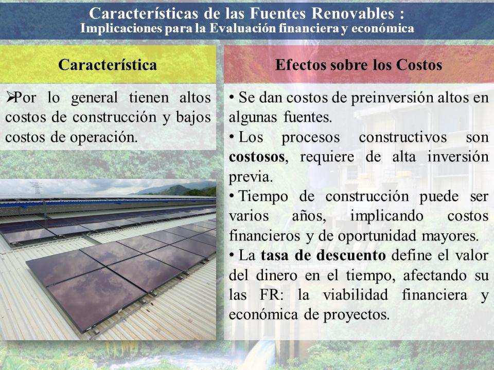 Características de las Fuentes Renovables : Implicaciones para la Evaluación financiera y económica Por lo general tienen altos costos de construcción