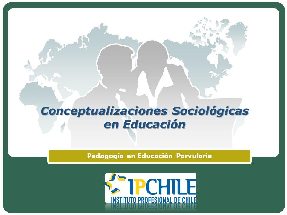 LOGO Conceptualizaciones Sociológicas en Educación Pedagogía en Educación Parvularia