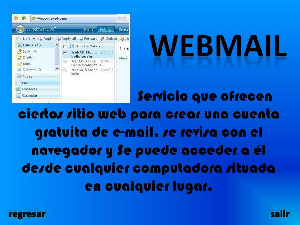 Servicio que ofrecen ciertos sitio web para crear una cuenta gratuita de e-mail, se revisa con el navegador y Se puede acceder a él desde cualquier computadora situada en cualquier lugar.