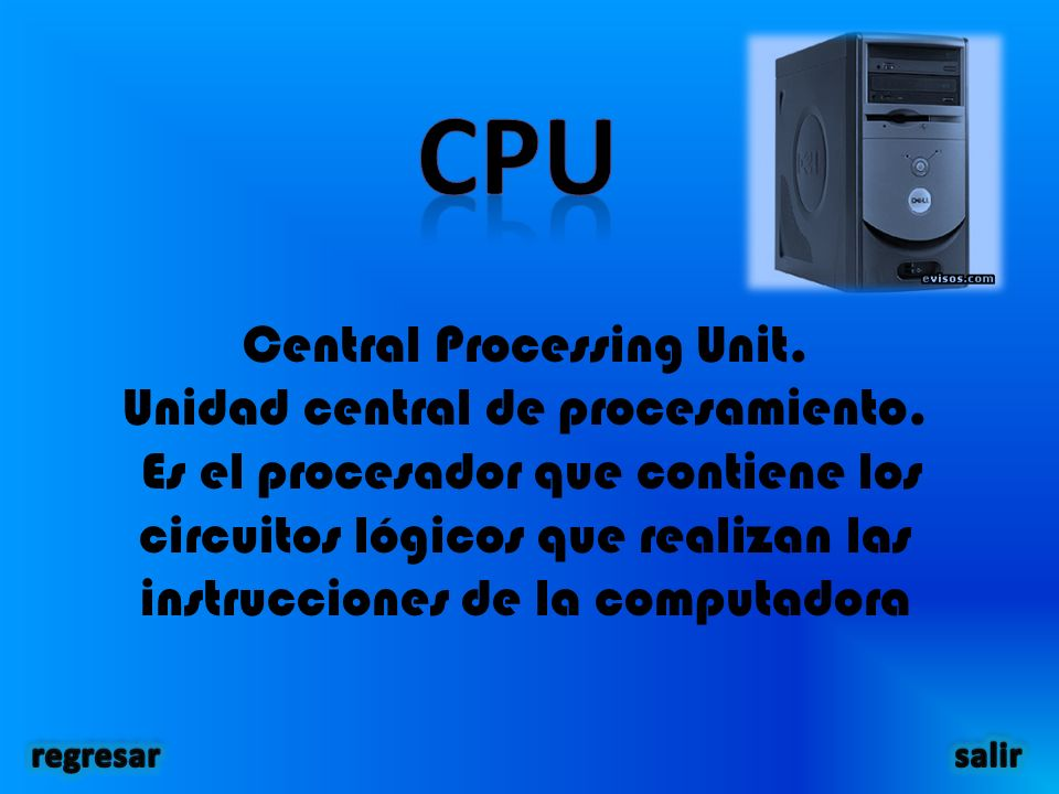 Central Processing Unit. Unidad central de procesamiento.