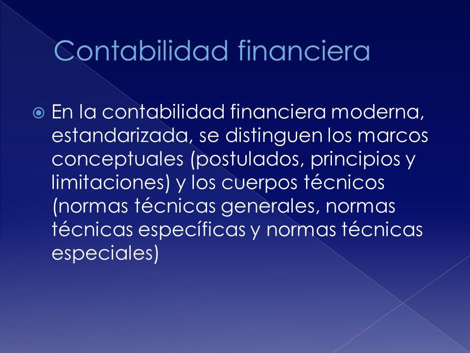 En la contabilidad financiera moderna, estandarizada, se distinguen los marcos conceptuales (postulados, principios y limitaciones) y los cuerpos técnicos (normas técnicas generales, normas técnicas específicas y normas técnicas especiales)