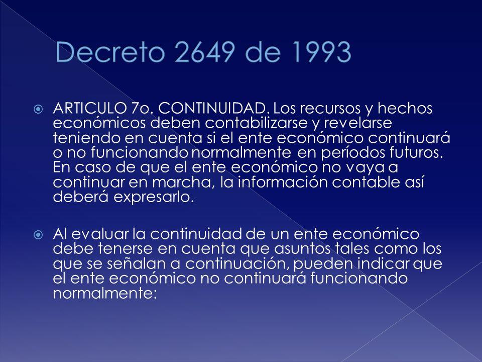 ARTICULO 7o. CONTINUIDAD. Los recursos y hechos económicos deben contabilizarse y revelarse teniendo en cuenta si el ente económico continuará o no fu