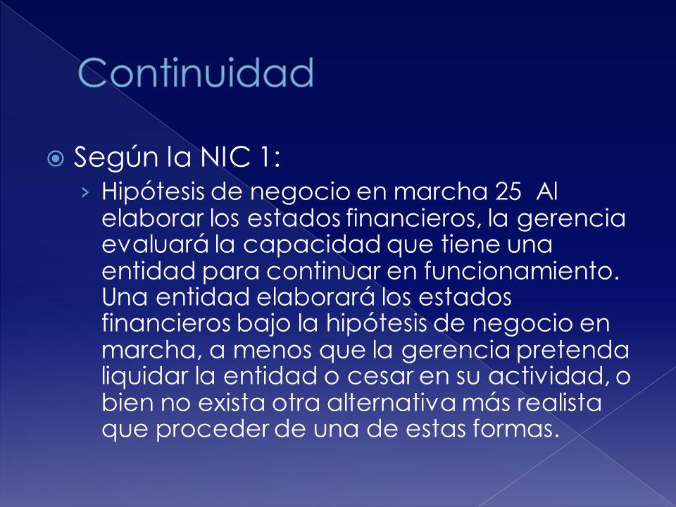 Según la NIC 1: Hipótesis de negocio en marcha 25 Al elaborar los estados financieros, la gerencia evaluará la capacidad que tiene una entidad para continuar en funcionamiento.