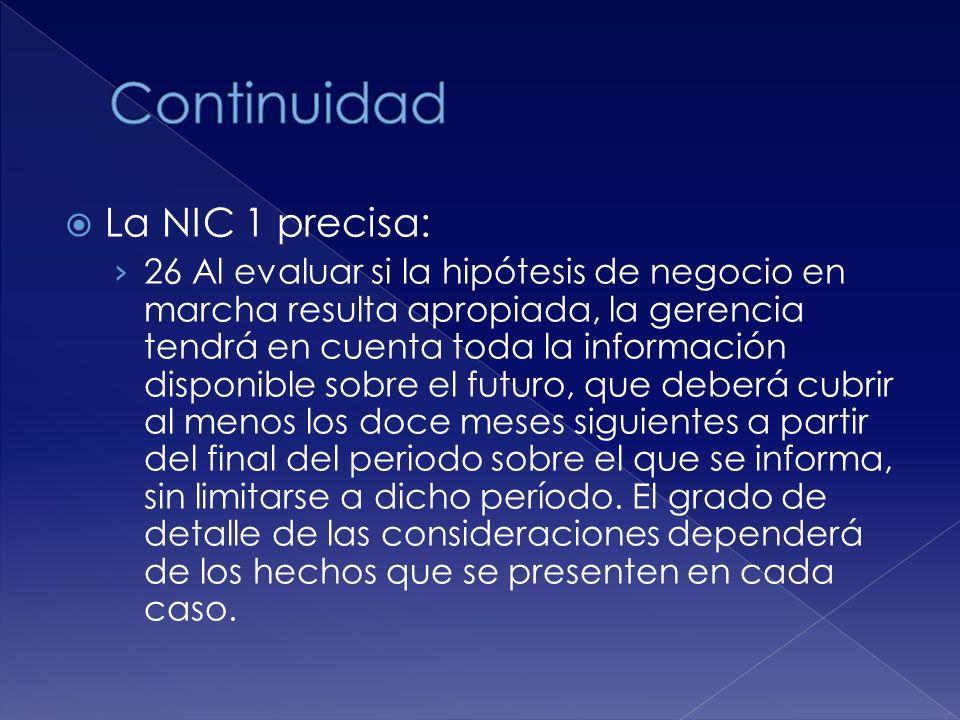 La NIC 1 precisa: 26 Al evaluar si la hipótesis de negocio en marcha resulta apropiada, la gerencia tendrá en cuenta toda la información disponible so