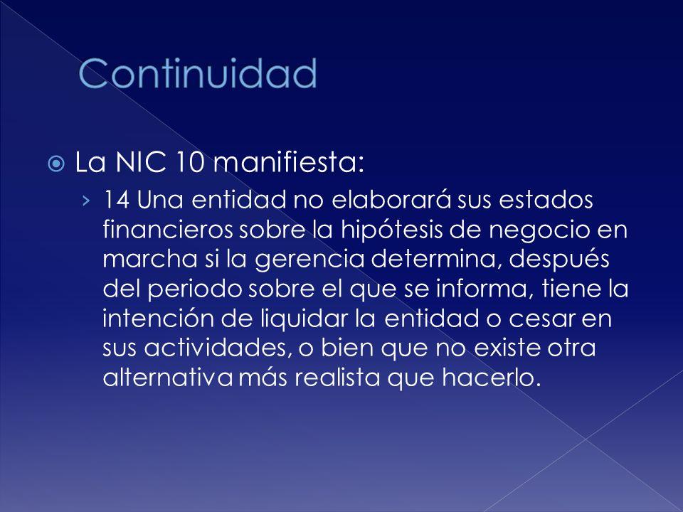 La NIC 10 manifiesta: 14 Una entidad no elaborará sus estados financieros sobre la hipótesis de negocio en marcha si la gerencia determina, después de