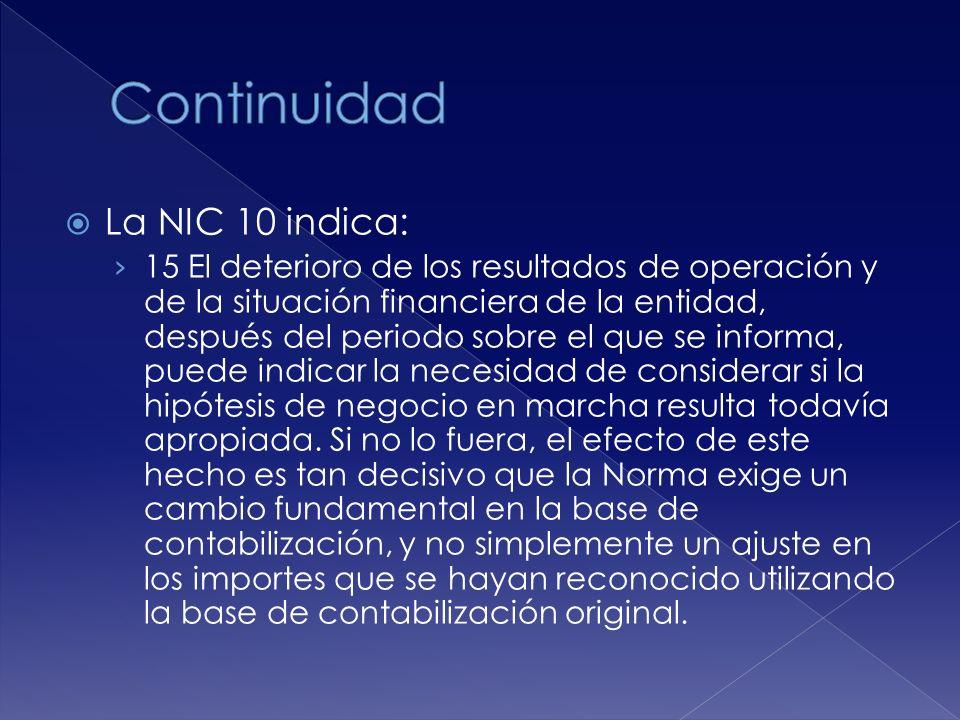 La NIC 10 indica: 15 El deterioro de los resultados de operación y de la situación financiera de la entidad, después del periodo sobre el que se informa, puede indicar la necesidad de considerar si la hipótesis de negocio en marcha resulta todavía apropiada.