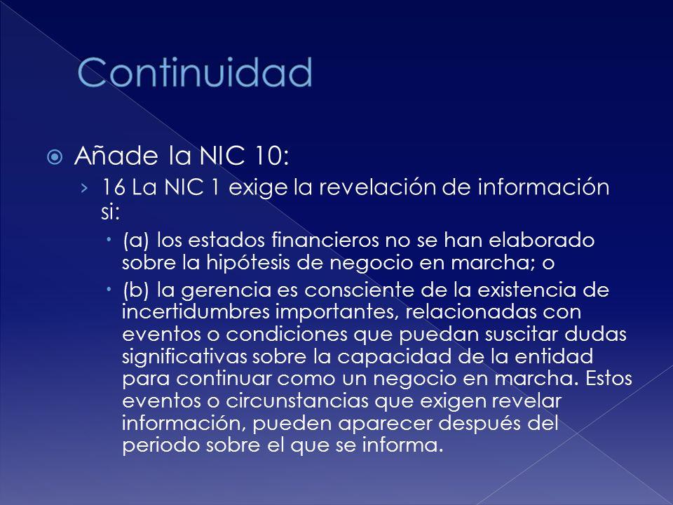 Añade la NIC 10: 16 La NIC 1 exige la revelación de información si: (a) los estados financieros no se han elaborado sobre la hipótesis de negocio en m