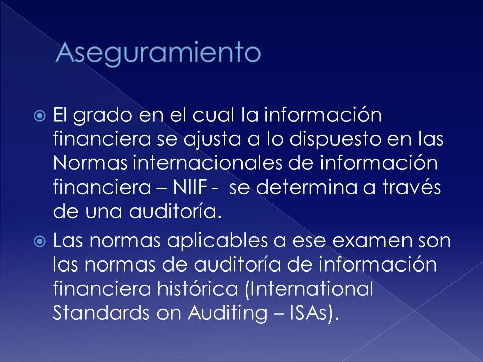 El grado en el cual la información financiera se ajusta a lo dispuesto en las Normas internacionales de información financiera – NIIF - se determina a través de una auditoría.