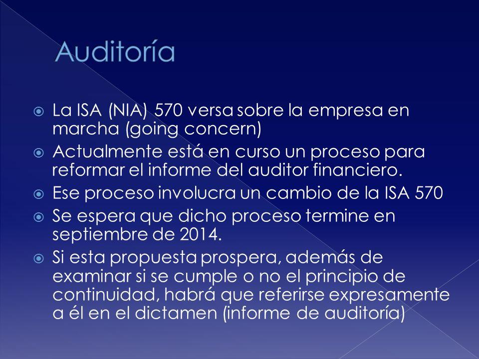 La ISA (NIA) 570 versa sobre la empresa en marcha (going concern) Actualmente está en curso un proceso para reformar el informe del auditor financiero.