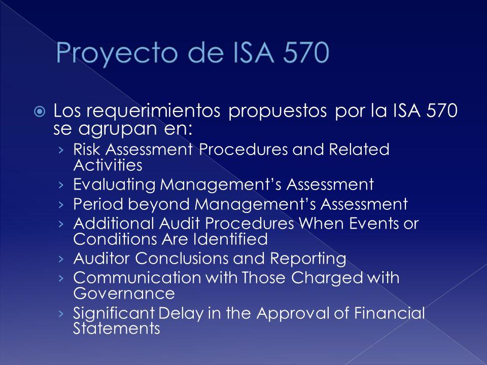 Los requerimientos propuestos por la ISA 570 se agrupan en: Risk Assessment Procedures and Related Activities Evaluating Managements Assessment Period