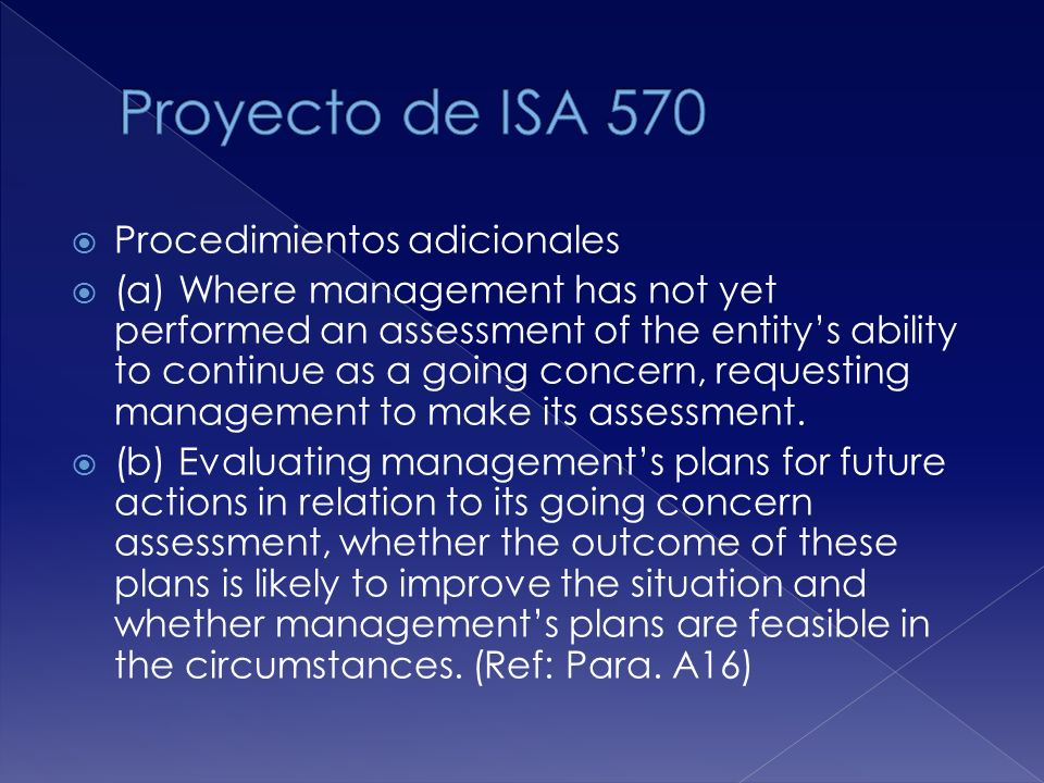 Procedimientos adicionales (a) Where management has not yet performed an assessment of the entitys ability to continue as a going concern, requesting