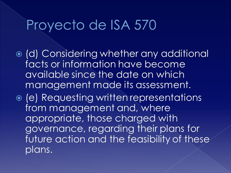 (d) Considering whether any additional facts or information have become available since the date on which management made its assessment. (e) Requesti