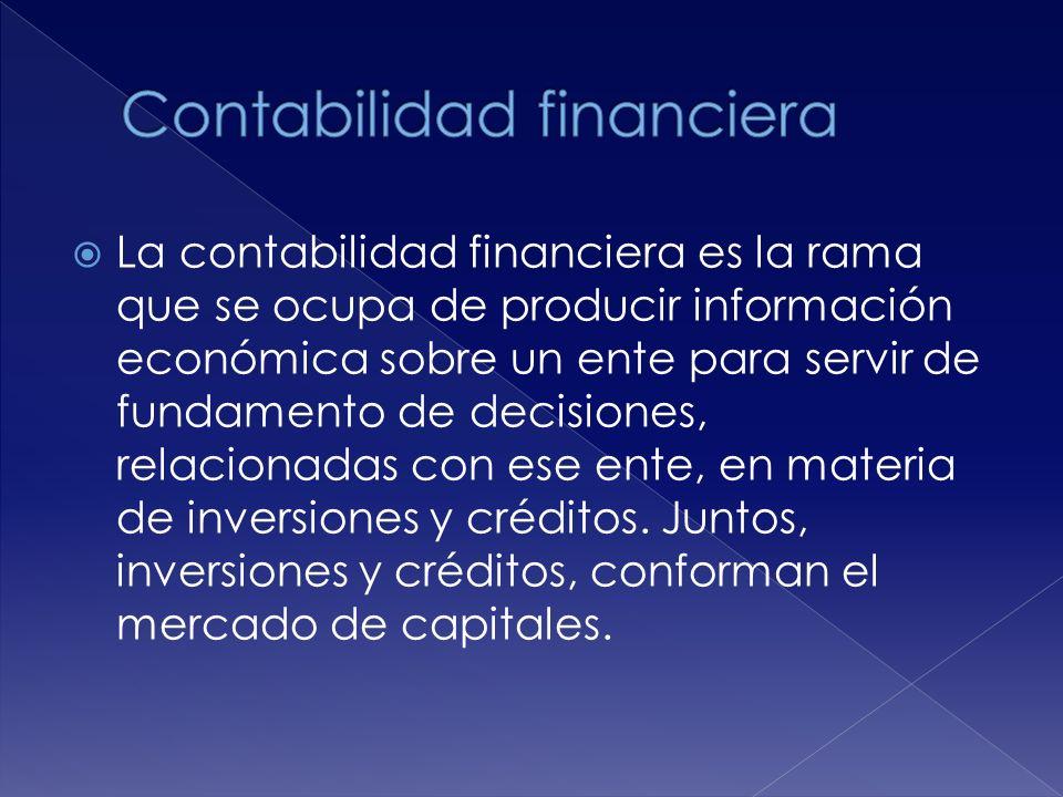 La contabilidad financiera es la rama que se ocupa de producir información económica sobre un ente para servir de fundamento de decisiones, relacionadas con ese ente, en materia de inversiones y créditos.