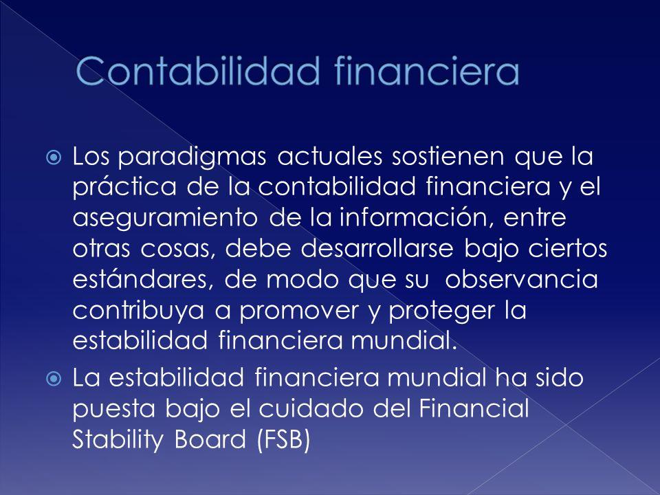 El FSB ha postulado las normas internacionales de información financiera (NIIF) emitidas por IASB de la IFRS Fundation y las normas internacionales de aseguramiento (NIA) emitidas por el IAASB de IFAC como estándares de clase mundial que deben observarse para promover la estabilidad financiera internacional.
