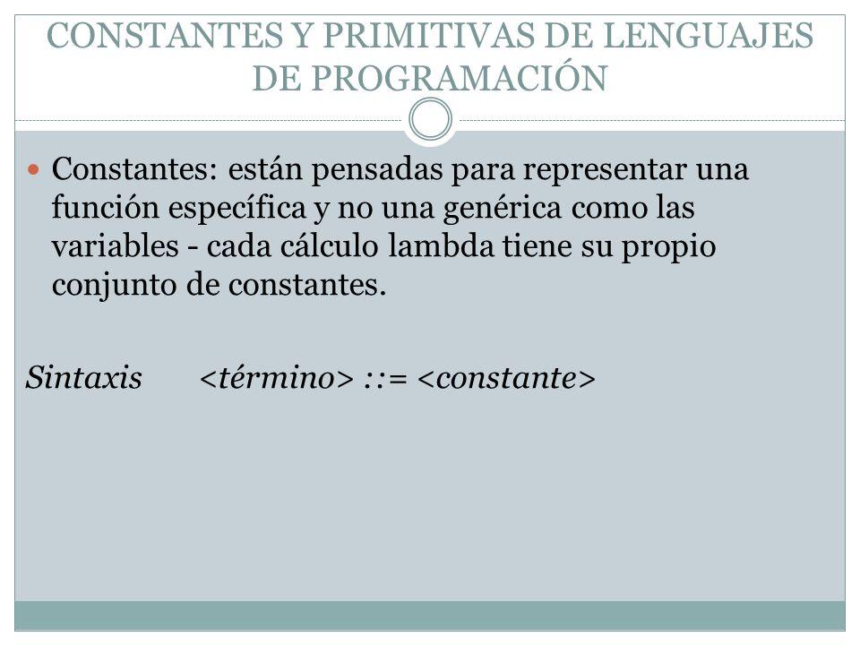 CONSTANTES Y PRIMITIVAS DE LENGUAJES DE PROGRAMACIÓN Constantes: están pensadas para representar una función específica y no una genérica como las var