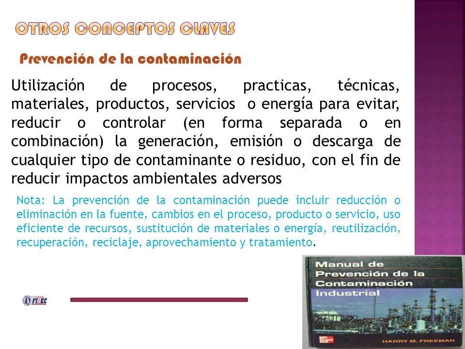 Prevención de la contaminación Utilización de procesos, practicas, técnicas, materiales, productos, servicios o energía para evitar, reducir o control