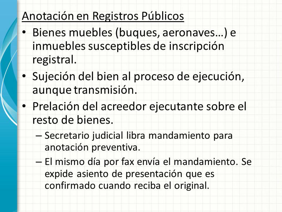 Anotación en Registros Públicos Bienes muebles (buques, aeronaves…) e inmuebles susceptibles de inscripción registral.