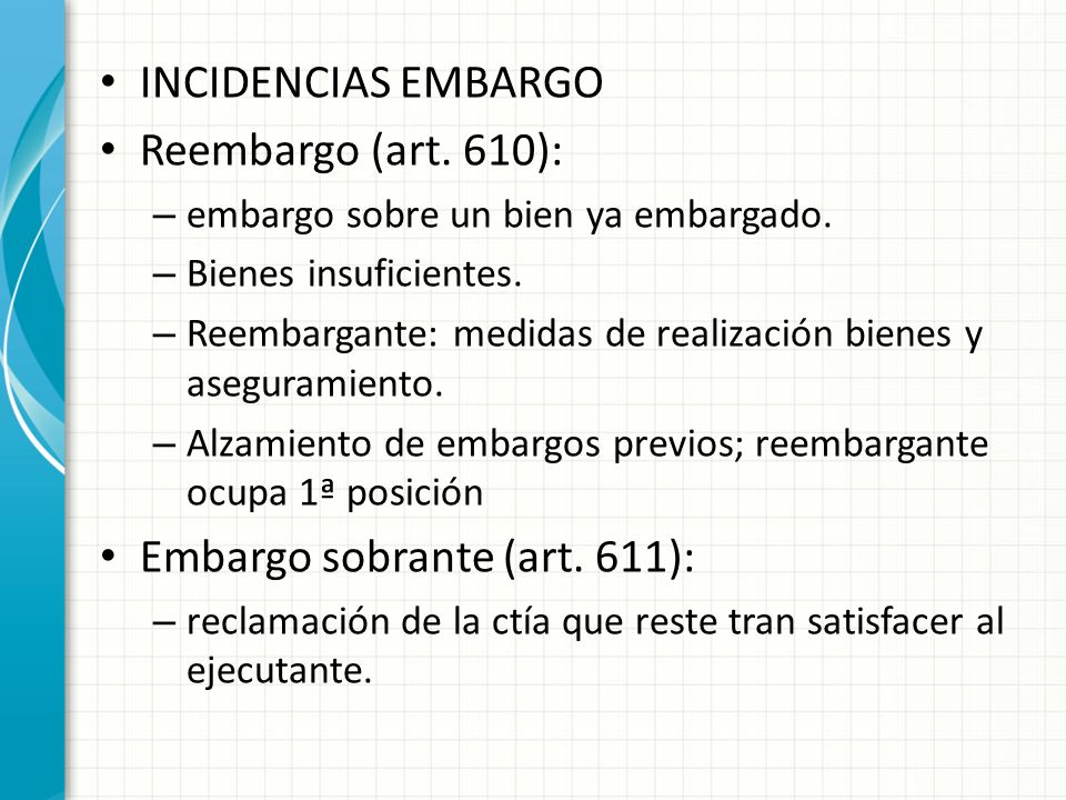 INCIDENCIAS EMBARGO Reembargo (art.610): – embargo sobre un bien ya embargado.