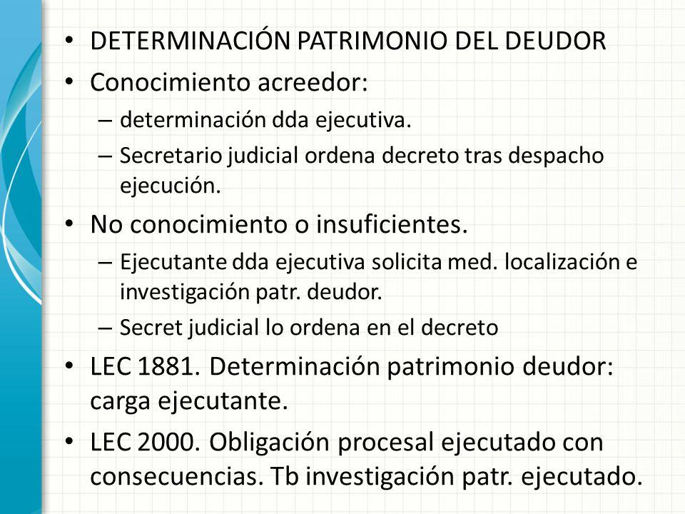 DETERMINACIÓN PATRIMONIO DEL DEUDOR Conocimiento acreedor: – determinación dda ejecutiva.