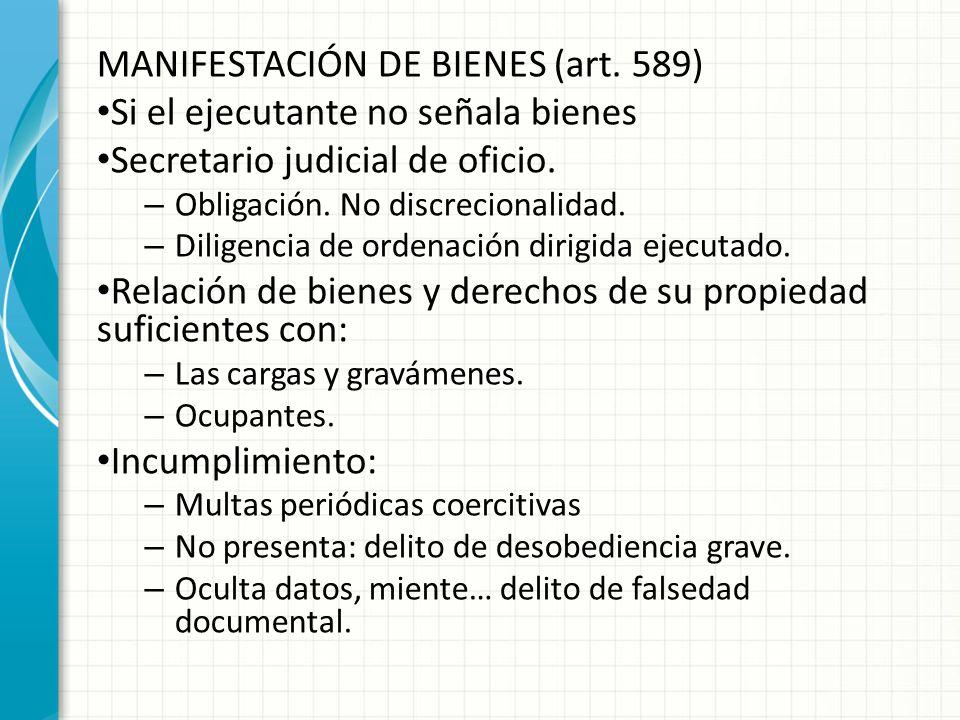 MANIFESTACIÓN DE BIENES (art.589) Si el ejecutante no señala bienes Secretario judicial de oficio.
