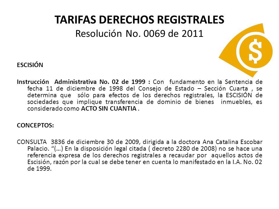 TARIFAS DERECHOS REGISTRALES Resolución No. 0069 de 2011 ESCISIÓN Instrucción Administrativa No. 02 de 1999 : Con fundamento en la Sentencia de fecha