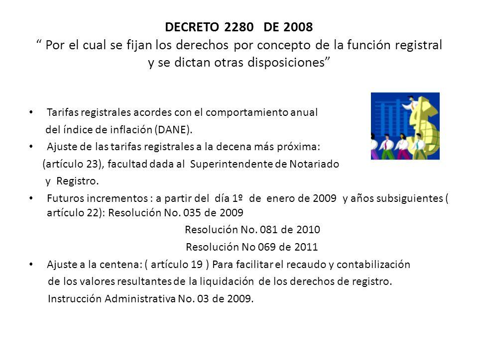 DECRETO 2280 DE 2008 Por el cual se fijan los derechos por concepto de la función registral y se dictan otras disposiciones Tarifas registrales acorde