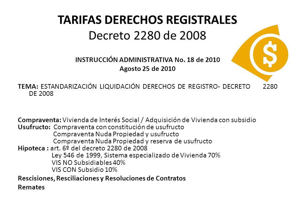 TARIFAS DERECHOS REGISTRALES Decreto 2280 de 2008 INSTRUCCIÓN ADMINISTRATIVA No. 18 de 2010 Agosto 25 de 2010 TEMA: ESTANDARIZACIÓN LIQUIDACIÓN DERECH