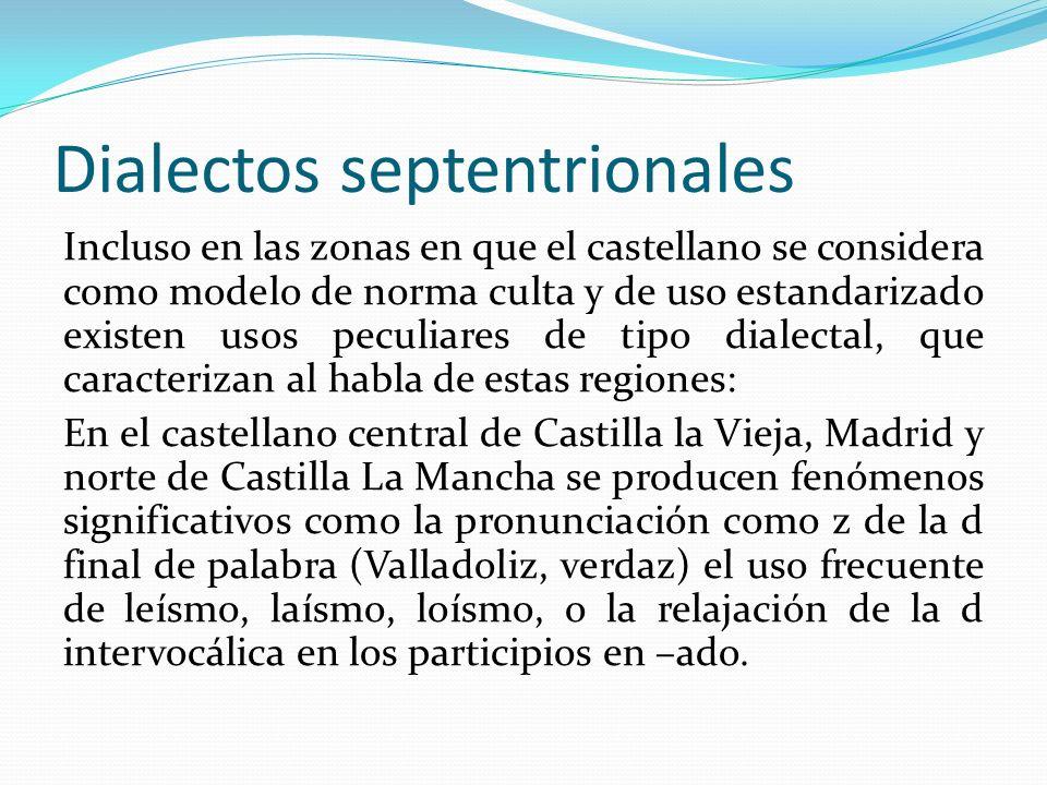 Dialectos meridionales Son las hablas de español más fácilmente reconocibles como dialectos por sus específicos y definitorios rasgos fonéticos, algunos de los cuales comparten todos ellos, aunque cada uno de ellos posea su propia especificidad.