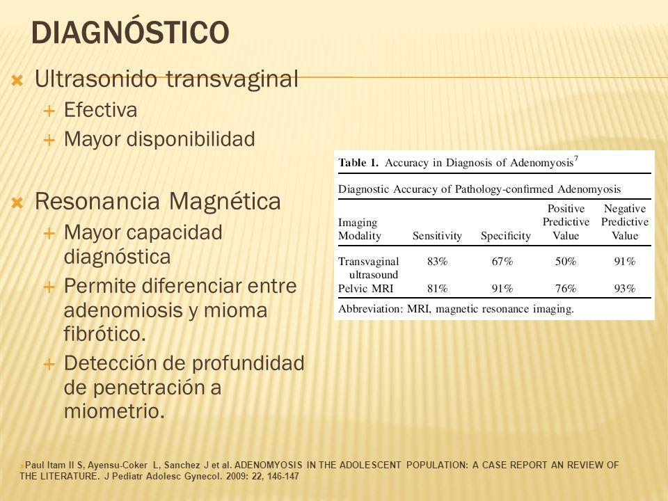 DIAGNÓSTICO Ultrasonido transvaginal Efectiva Mayor disponibilidad Resonancia Magnética Mayor capacidad diagnóstica Permite diferenciar entre adenomio