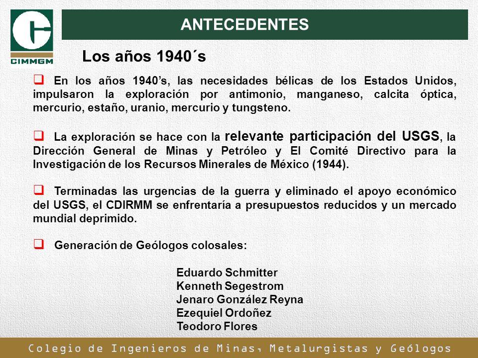 ANTECEDENTES En los años 1940s, las necesidades bélicas de los Estados Unidos, impulsaron la exploración por antimonio, manganeso, calcita óptica, mer