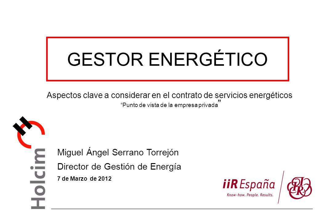 GESTOR ENERGÉTICO Miguel Ángel Serrano Torrejón Director de Gestión de Energía 7 de Marzo de 2012 Aspectos clave a considerar en el contrato de servicios energéticos Punto de vista de la empresa privada