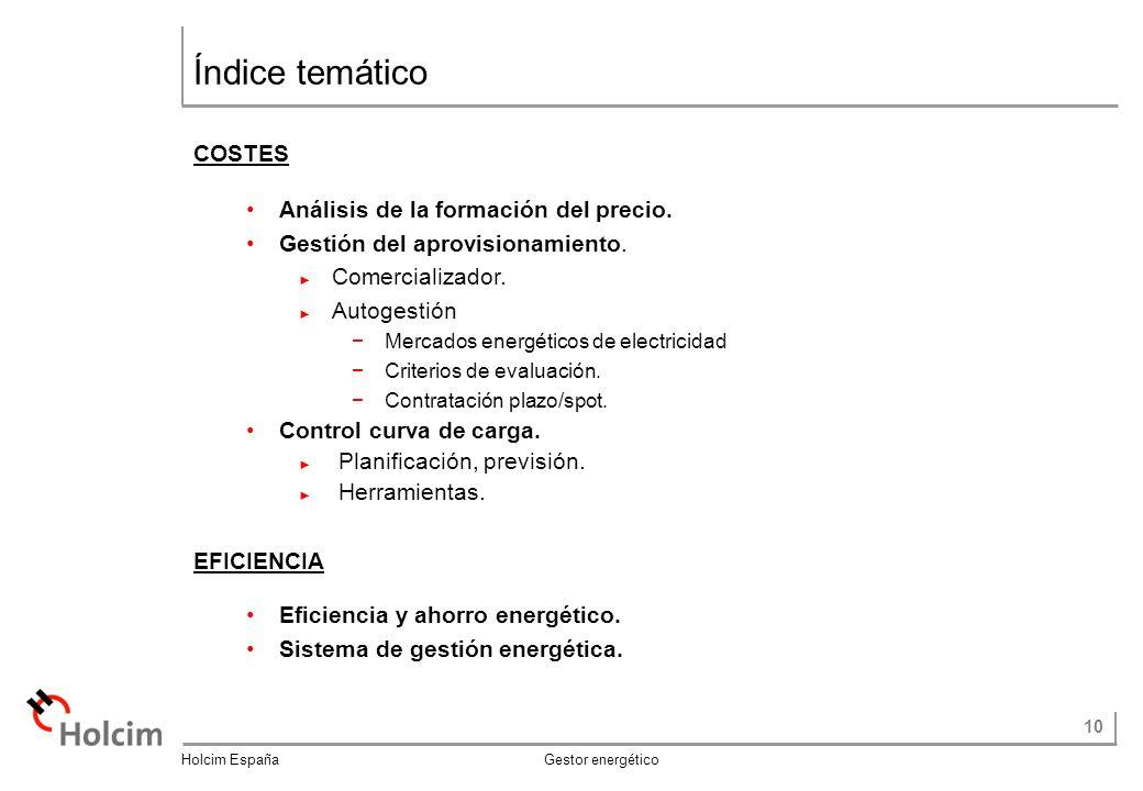 10 Holcim España Gestor energético Índice temático COSTES Análisis de la formación del precio. Gestión del aprovisionamiento. Comercializador. Autoges