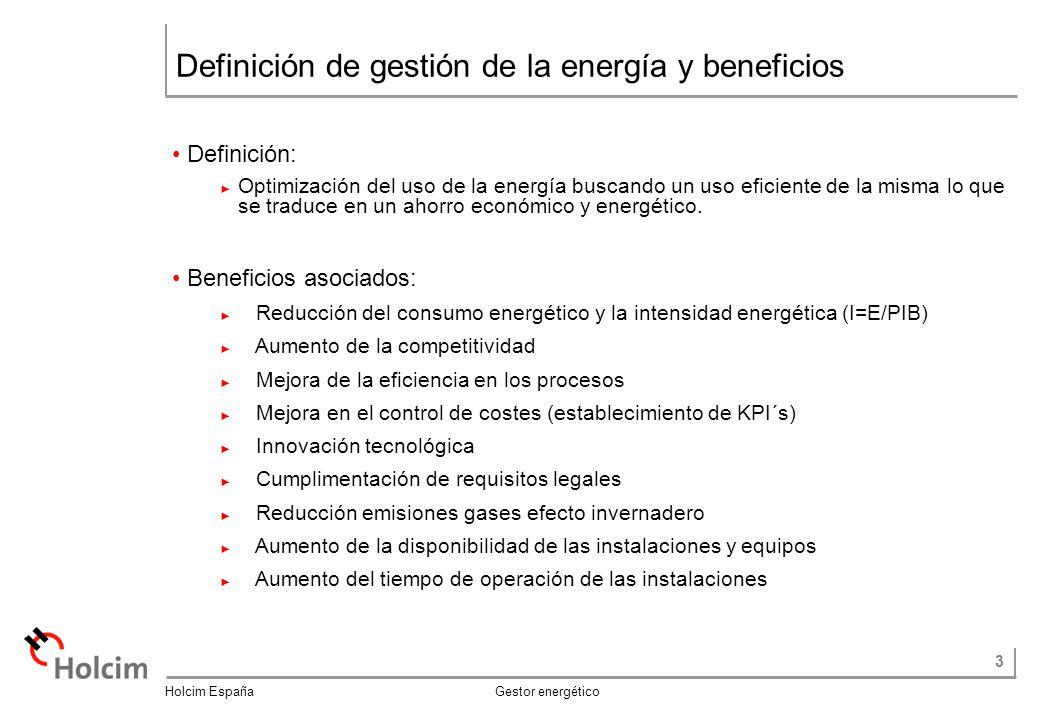 3 Holcim España Gestor energético Definición de gestión de la energía y beneficios Definición: Optimización del uso de la energía buscando un uso eficiente de la misma lo que se traduce en un ahorro económico y energético.