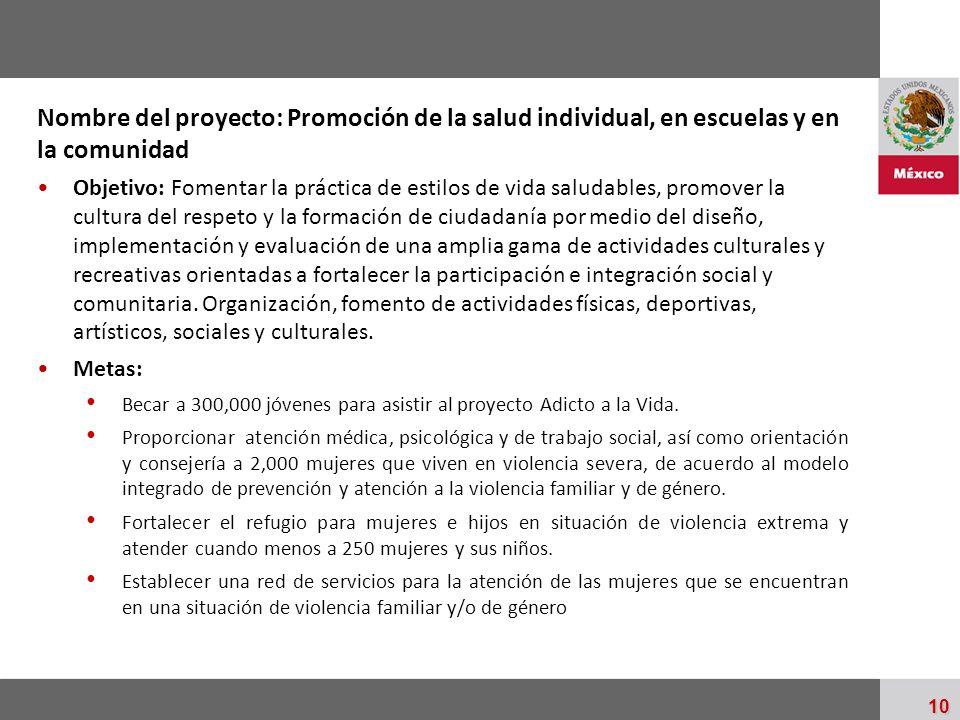 Palacio Nacional 10 Nombre del proyecto: Promoción de la salud individual, en escuelas y en la comunidad Objetivo: Fomentar la práctica de estilos de