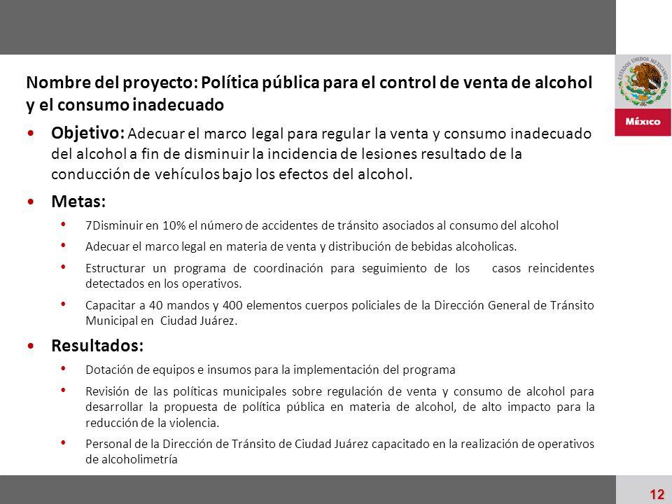Palacio Nacional 12 Nombre del proyecto: Política pública para el control de venta de alcohol y el consumo inadecuado Objetivo: Adecuar el marco legal