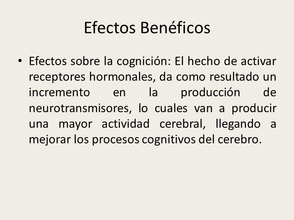 Efectos Benéficos Efectos sobre la cognición: El hecho de activar receptores hormonales, da como resultado un incremento en la producción de neurotran