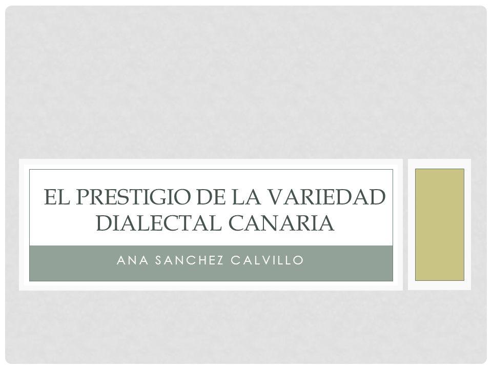 ANA SANCHEZ CALVILLO EL PRESTIGIO DE LA VARIEDAD DIALECTAL CANARIA