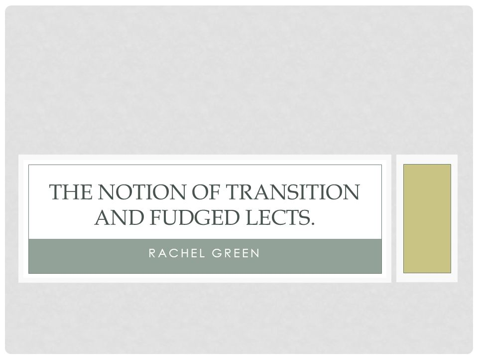THE NOTION OF TRANSITION AND FUDGED LECTS. RACHEL GREEN