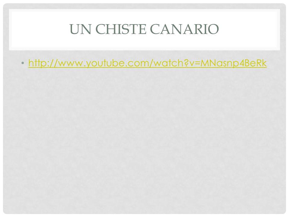 UN CHISTE CANARIO http://www.youtube.com/watch?v=MNasnp4BeRk